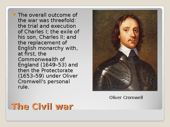 The Civil war The overall outcome of the war was threefold:  the trial and execution