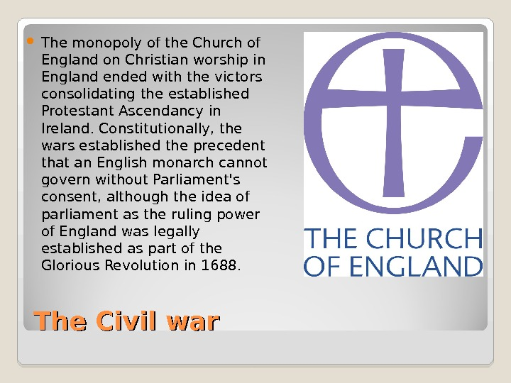 The Civil war The monopoly of the Church of England on Christian worship in England ended
