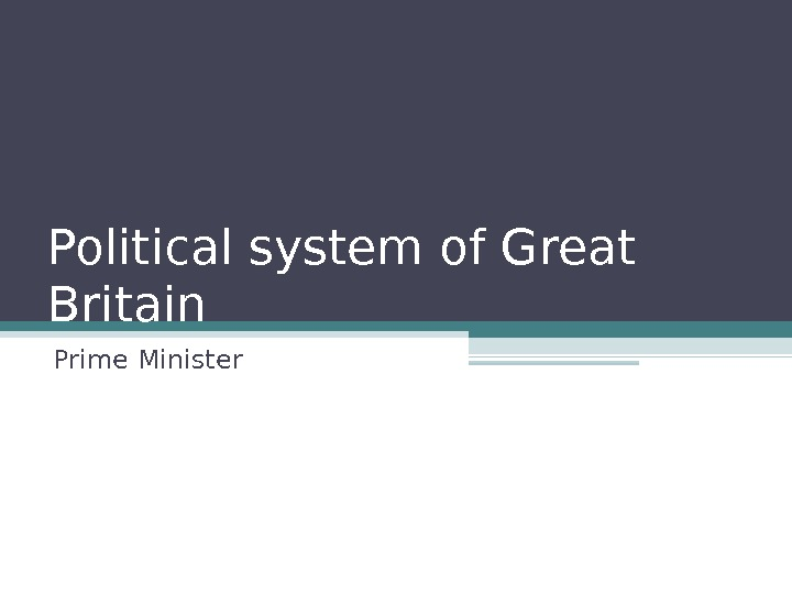 Political system of Great Britain Prime Minister