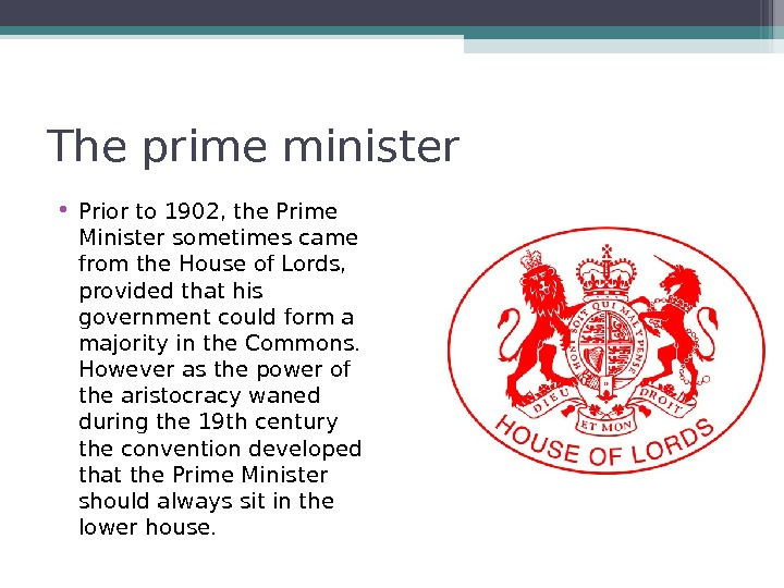 The prime minister • Prior to 1902, the Prime Minister sometimes came from the House of