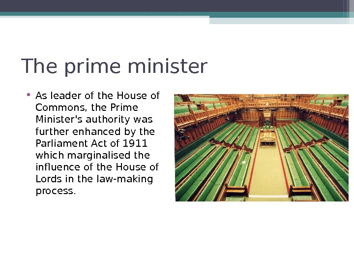The prime minister • As leader of the House of Commons, the Prime Minister's authority was
