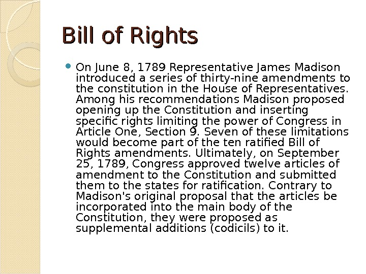 Bill of Rights On June 8, 1789 Representative James Madison introduced a series of thirty-nine amendments