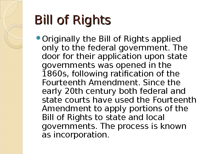 Bill of Rights Originally the Bill of Rights applied only to the federal government. The door
