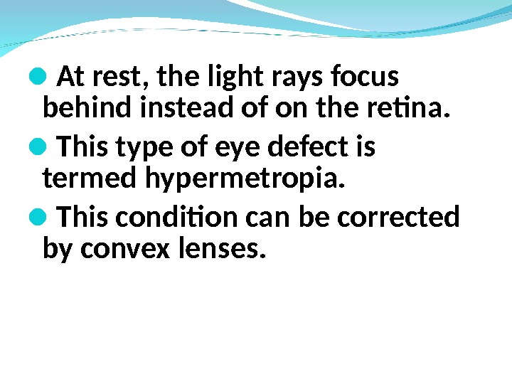 At rest, the light rays focus behind instead of on the retina.  This type