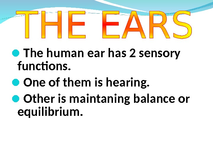 The human ear has 2 sensory functions.  One of them is hearing.  Other