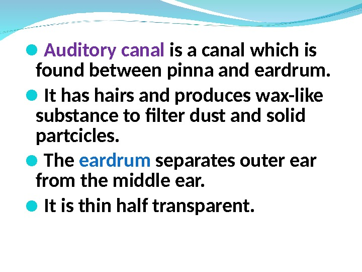 Auditory canal is a canal which is found between pinna and eardrum.  It has