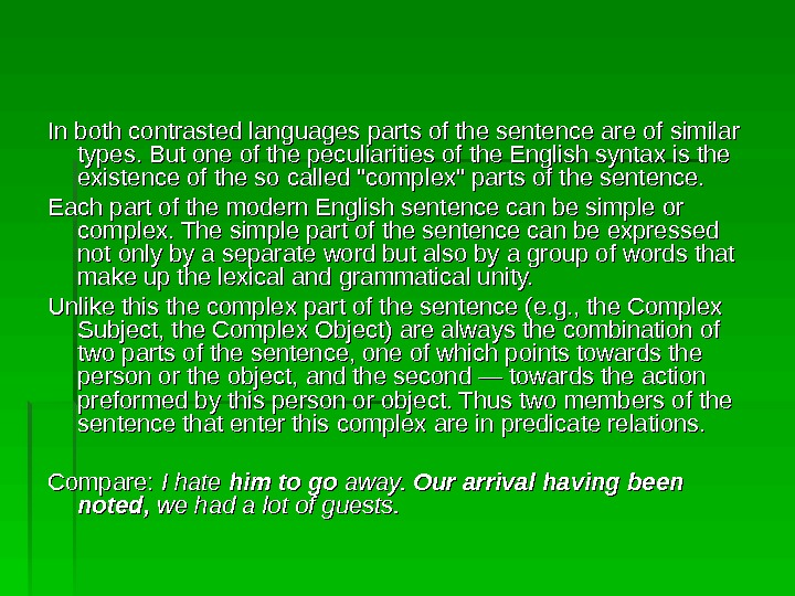 In both contrasted languages parts of the sentence are of similar types. But one