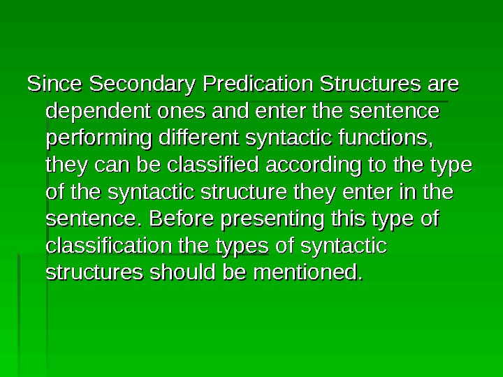Since Secondary Predication Structures are dependent ones and enter the sentence performing different syntactic