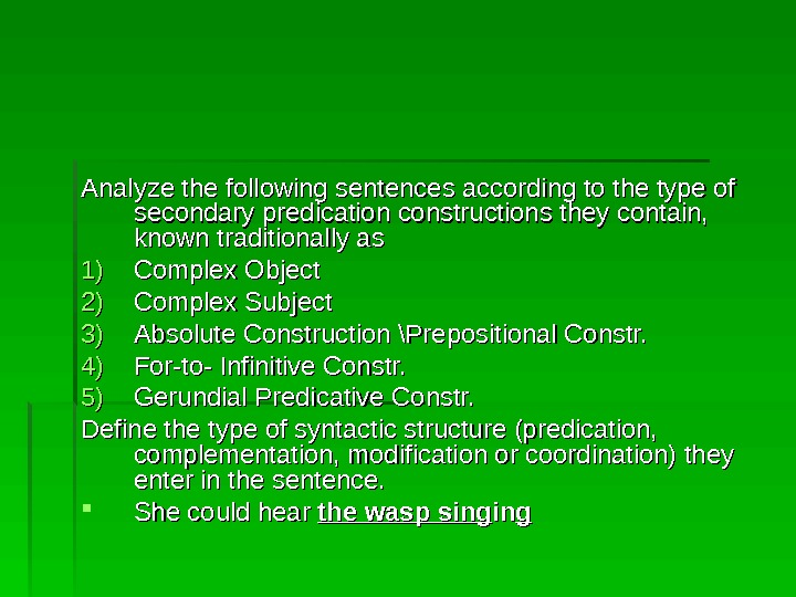 Analyze the following sentences according to the type of secondary predication constructions they contain,