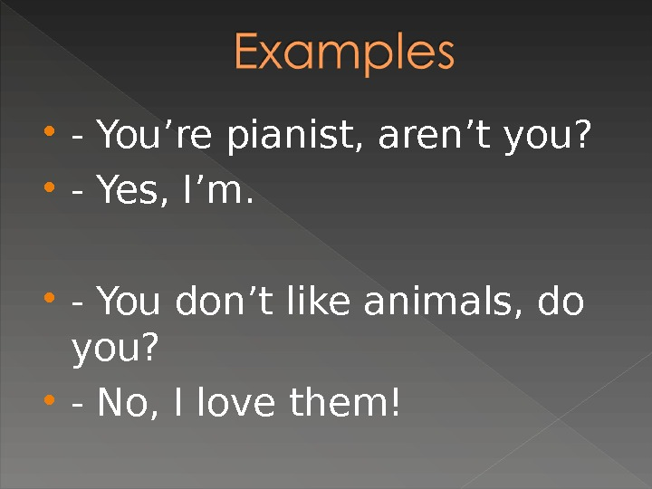 - You're pianist, aren't you?  - Yes, I'm.  - You don't like animals,