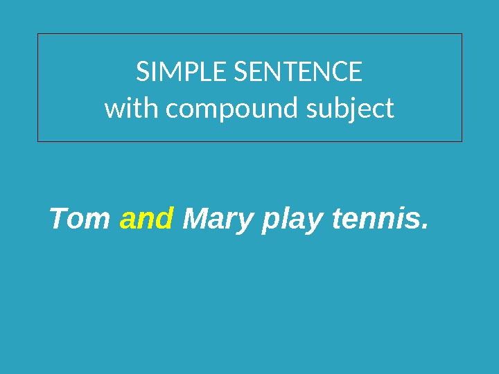 SIMPLE SENTENCE with compound subject Tom and Mary play tennis.