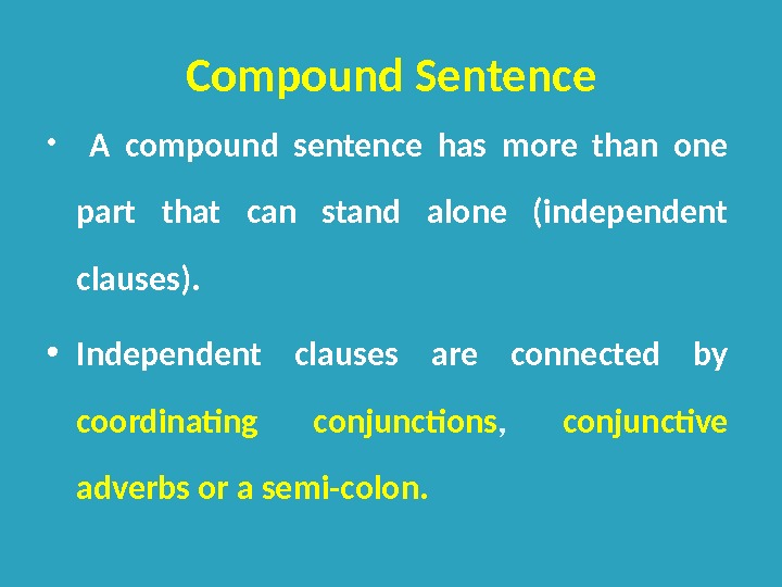 Compound Sentence •  A compound sentence has more than one part that can stand alone