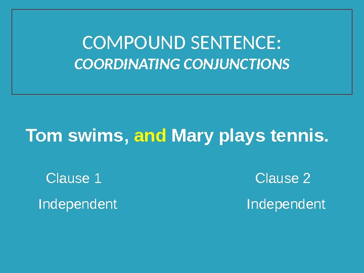 Tom swims ,  and Mary plays tennis.  Clause 1    Clause 2