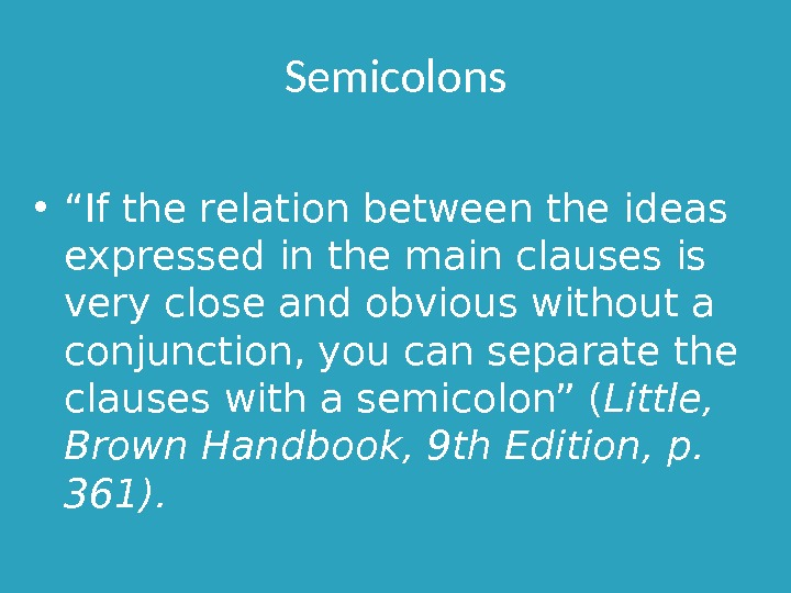 "Semicolons • "" If the relation between the ideas expressed in the main clauses is very"