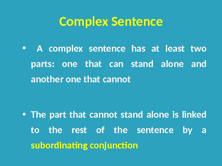 Complex Sentence •  A complex sentence has at least two parts:  one that can