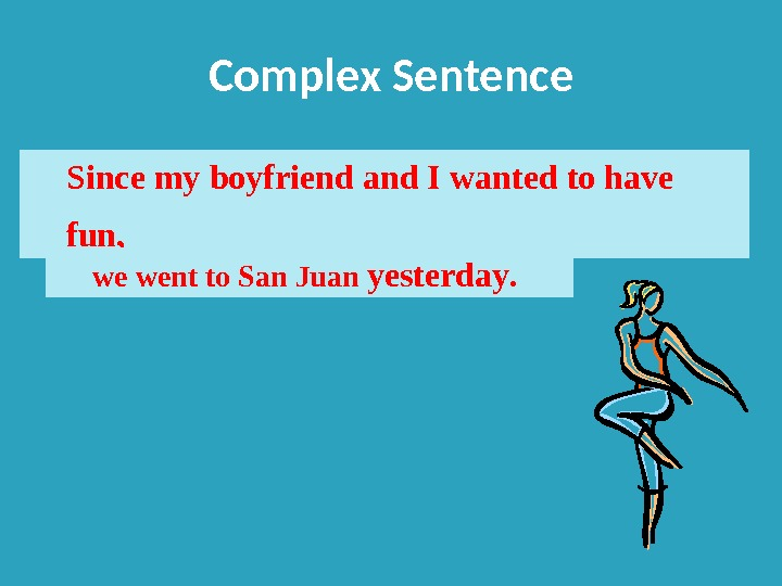 Complex Sentence Since my boyfriend and I wanted to have fun,  we went to San