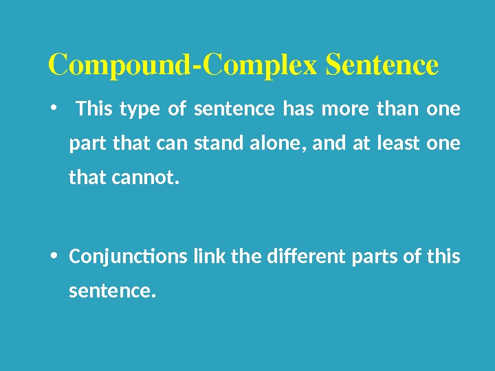•  This type of sentence has more than one part that can stand alone,