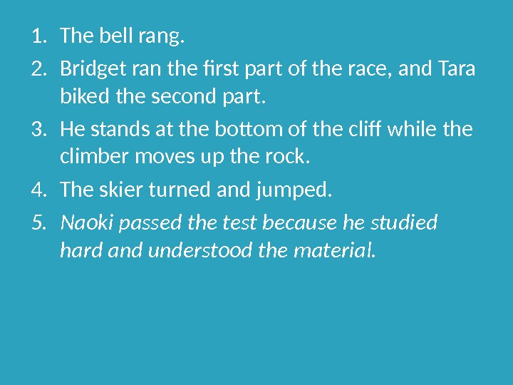 1. The bell rang.  2. Bridget ran the first part of the race, and Tara