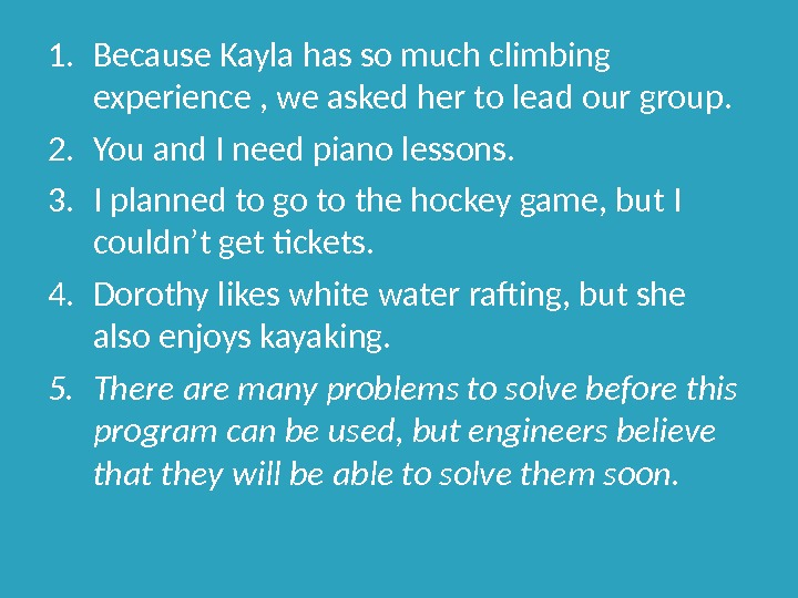 1. Because Kayla has so much climbing experience , we asked her to lead our group.
