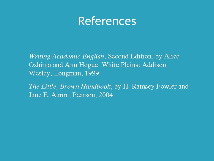 References Writing. Academic. English , Second. Edition, by. Alice Oshimaand. Ann. Hogue. White. Plains: Addison, Wesley,