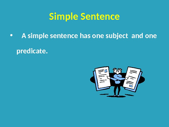 Simple Sentence • A simple sentence has one subject and one predicate.