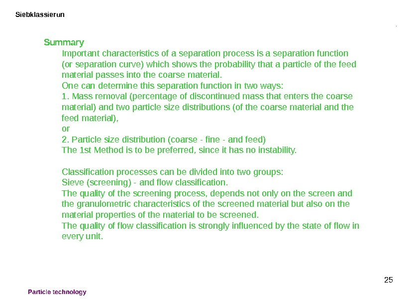 25 Siebklassierun Summary Important characteristics of a separation process is a separation function (or separation curve)