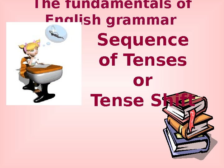 The fundamentals of English grammar  Sequence of Tenses or Tense Shift