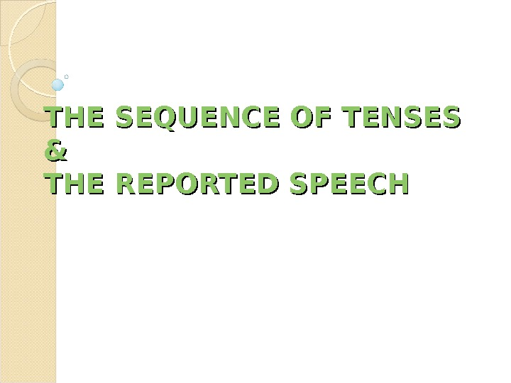 THE SEQUENCE OF TENSES && THE REPORTED SPEECH