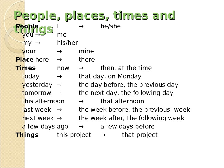 People, places, times and things People I → he/she you → me my → his/her your