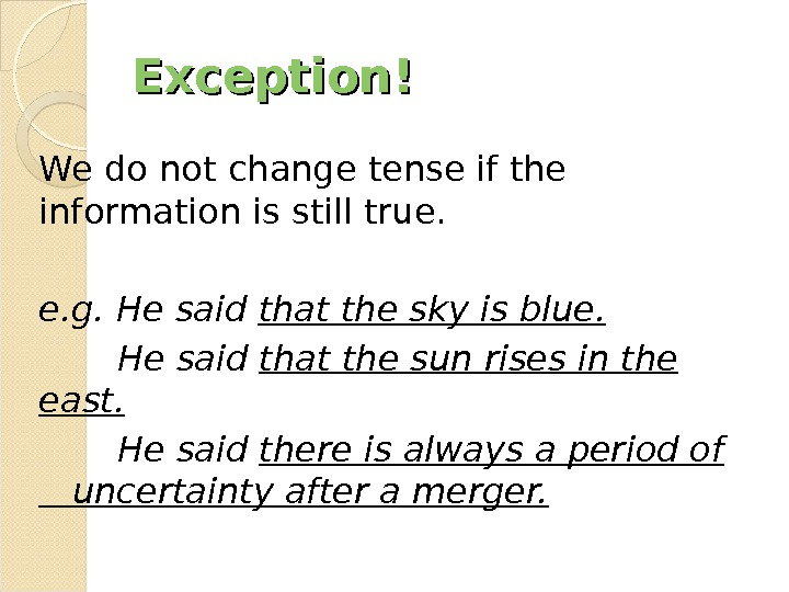 Exception! We do not change tense if the information is still true. e. g. He said