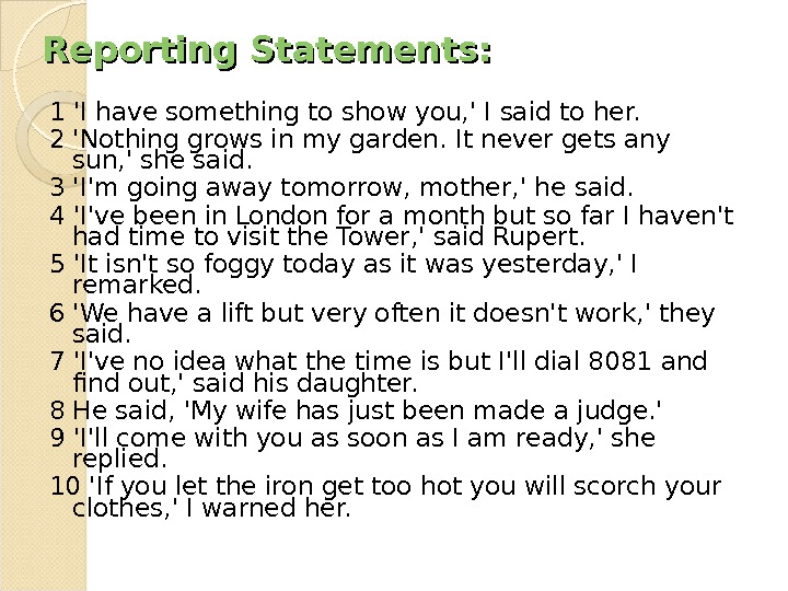 Reporting Statements: 1 'I have something to show you, ' I said to her.  2