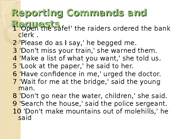 Reporting Commands and Requests 1 'Open the safe!' the raiders ordered the bank clerk. 2 'Please