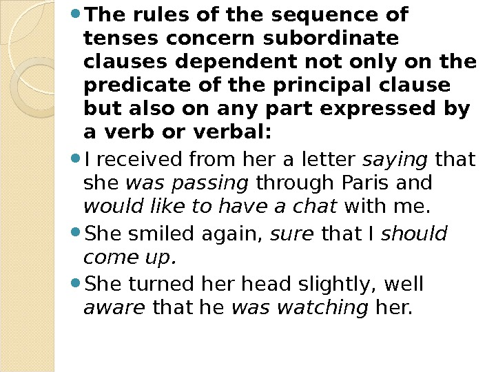 The rules of the sequence of tenses concern subordinate clauses dependent not only on the