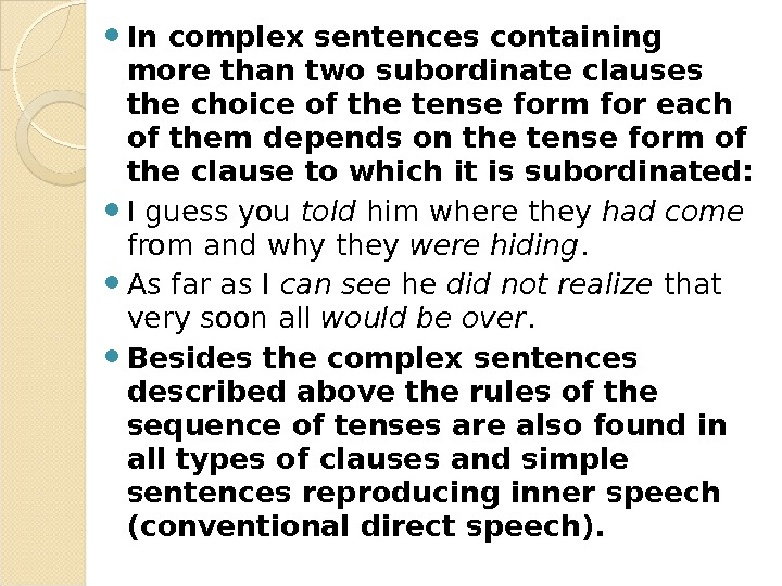 In complex sentences containing more than two subordinate clauses the choice of the tense form
