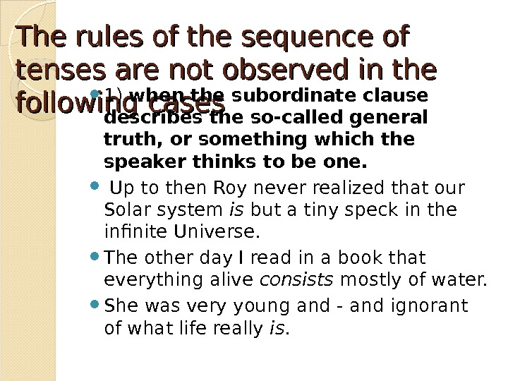 The rules of the sequence of tenses are not observed in the following cases 1) when