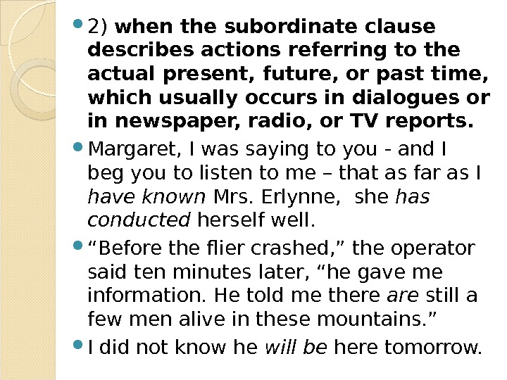 2) when the subordinate clause describes actions referring to the actual present, future, or past