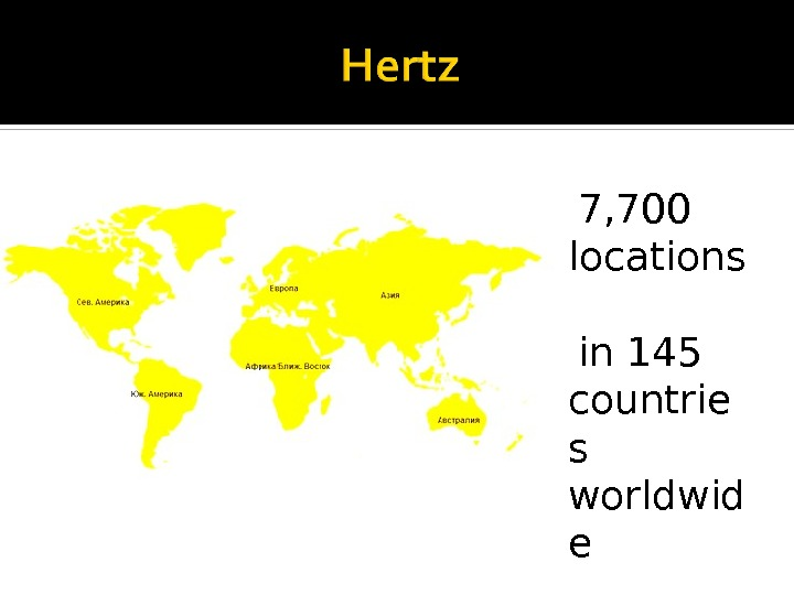 7, 700 locations  in 145 countrie s worldwid e