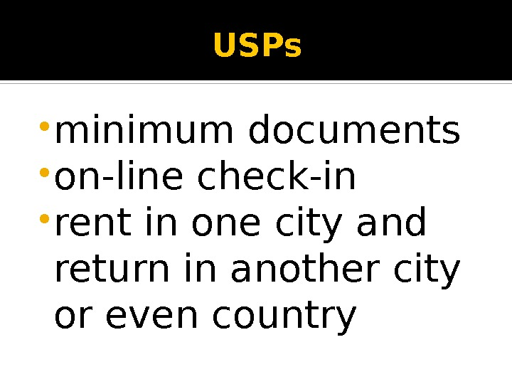 USPs • minimum documents • on-line check-in • rent in one city and return in another