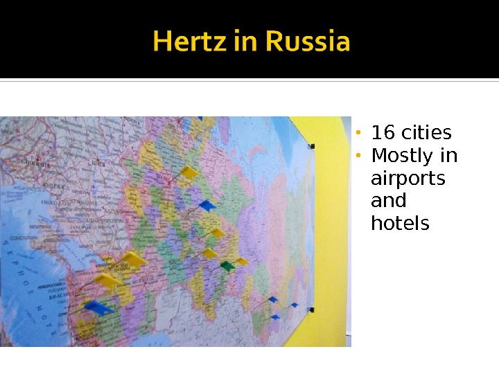 • 16 cities  • Mostly in airports and hotels