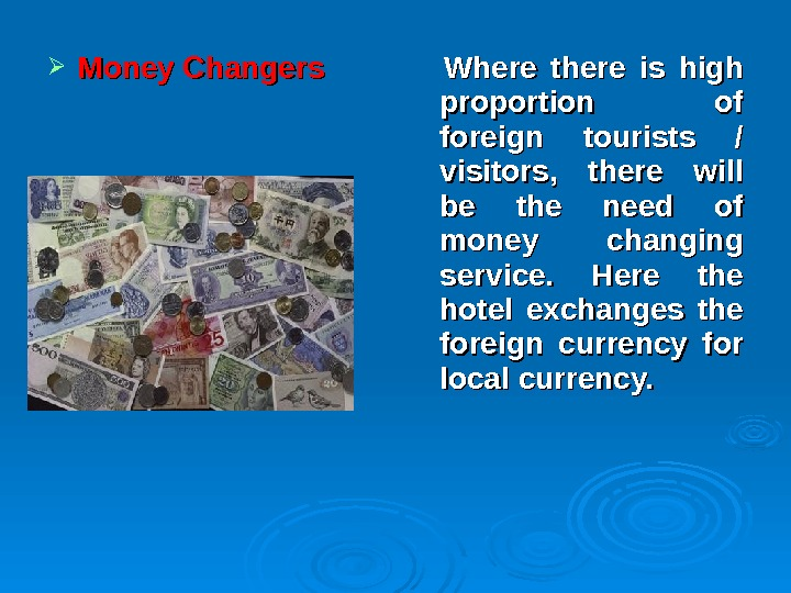 Money Changers  Where there is high proportion of foreign tourists / visitors,  there