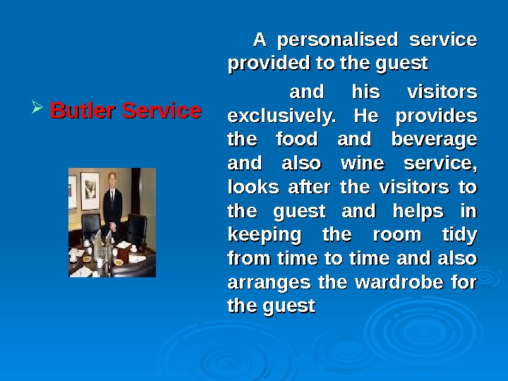 Butler Service    A personalised service provided to the guest  and his