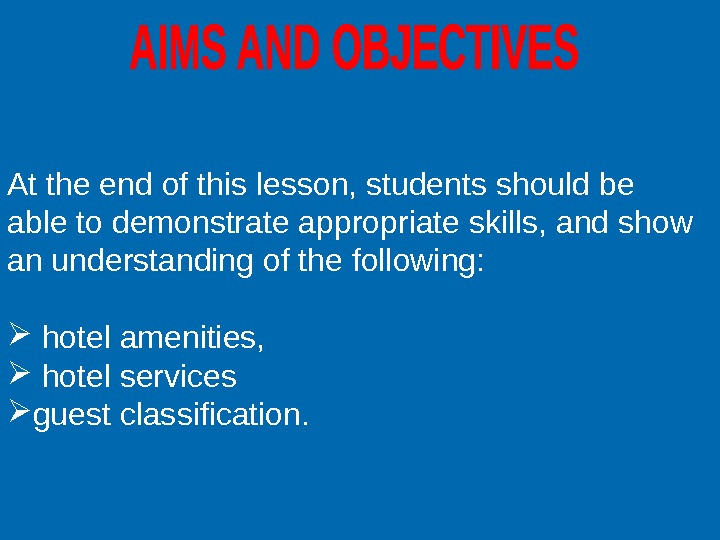 At the end of this lesson, students should be able to demonstrate appropriate skills, and show
