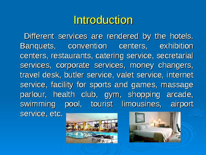Introduction  Different services are rendered by the hotels.  Banquets,  convention centers,  exhibition