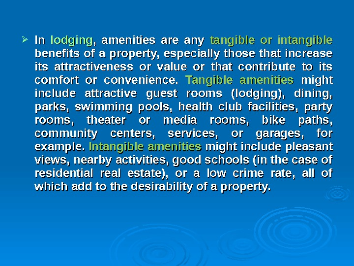 In In lodging ,  amenities are any tangible or intangible  benefits of a