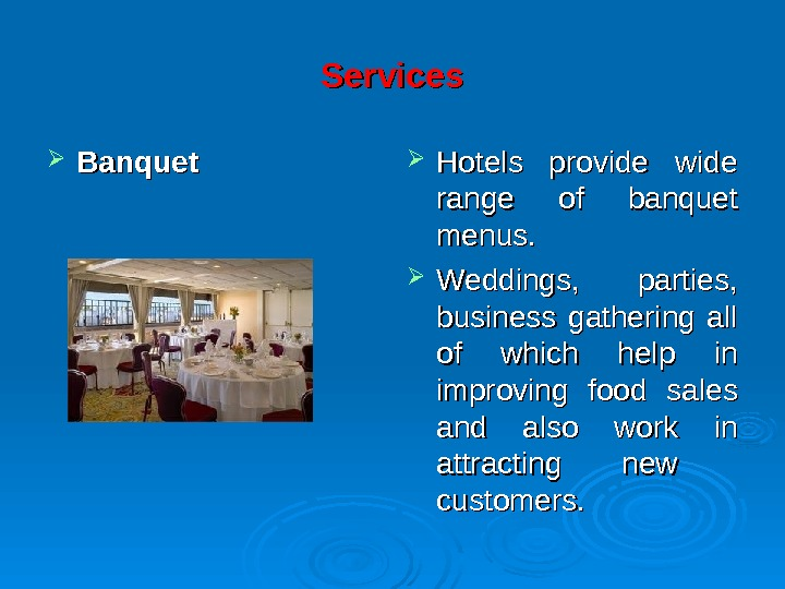Services Hotels provide wide range of banquet menus.  Weddings,  parties,  business gathering all