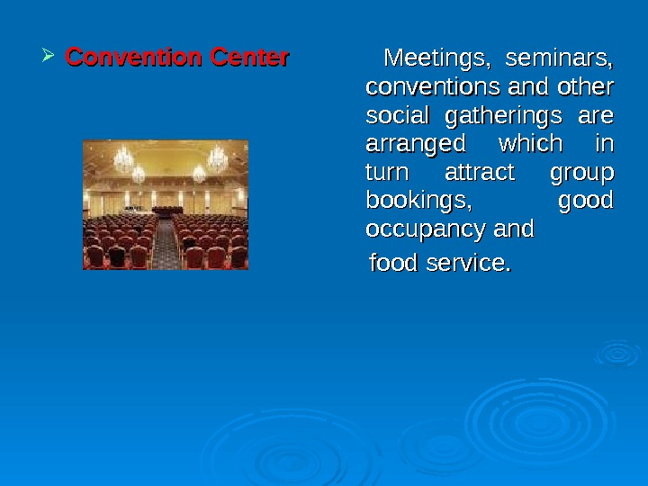 Convention Center  Meetings,  seminars,  conventions and other social gatherings are arranged which