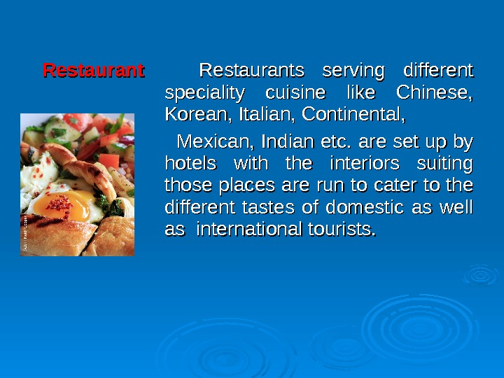 Restaurant     Restaurants serving different speciality cuisine like Chinese,  Korean, Italian, Continental,