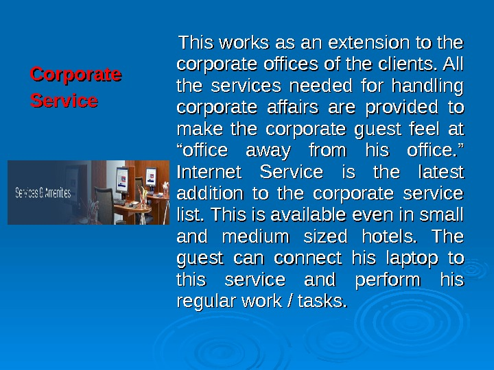 Corporate Service   This works as an extension to the corporate offices of the clients.