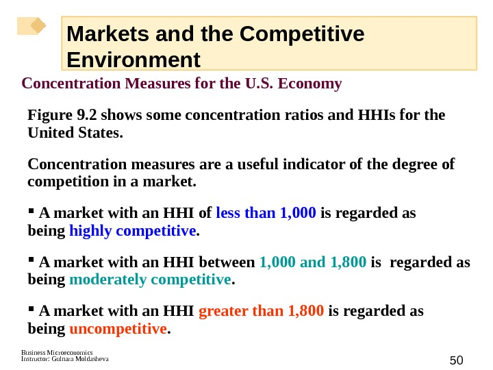 Business Microeconomics Instructor: Gulnara Moldasheva 50 Markets and the Competitive Environment Concentration Measures for the U.