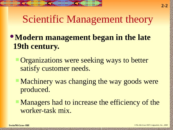 2 - 2 Irwin/Mc. Graw-Hill ©The Mc. Graw-Hill Companies, Inc. , 2000 Scientific Management theory Modern